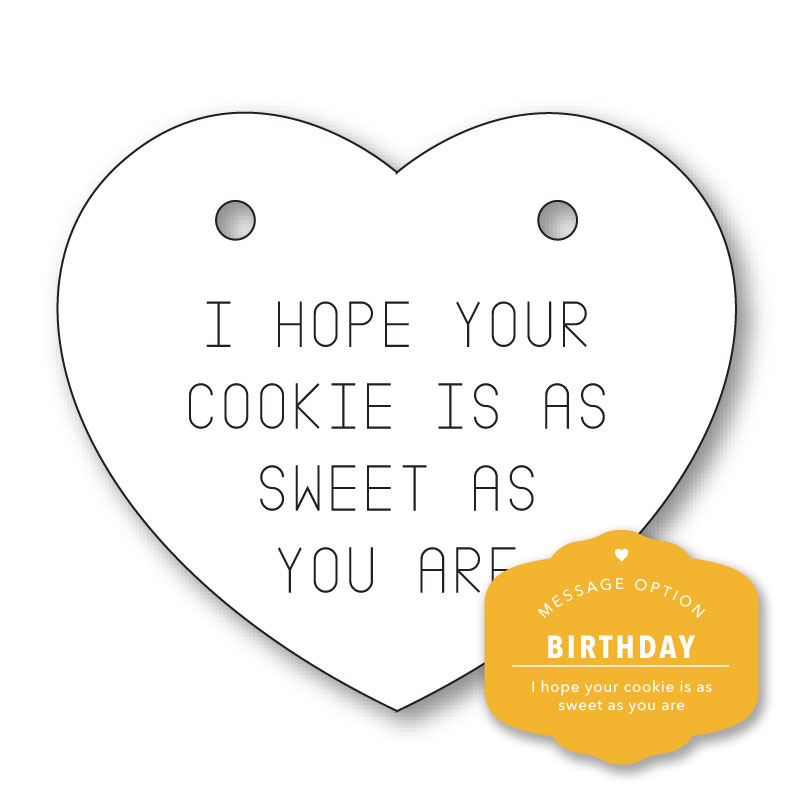 I HOPE YOUR COOKIE IS AS SWEET AS YOU ARE