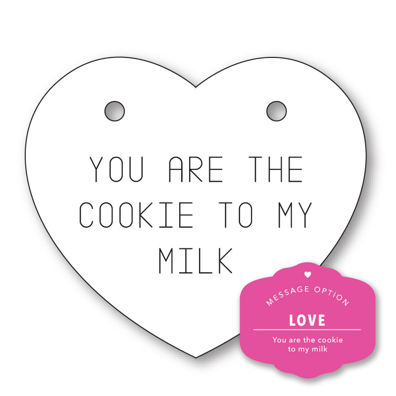 YOU ARE THE COOKIE TO MY MILK